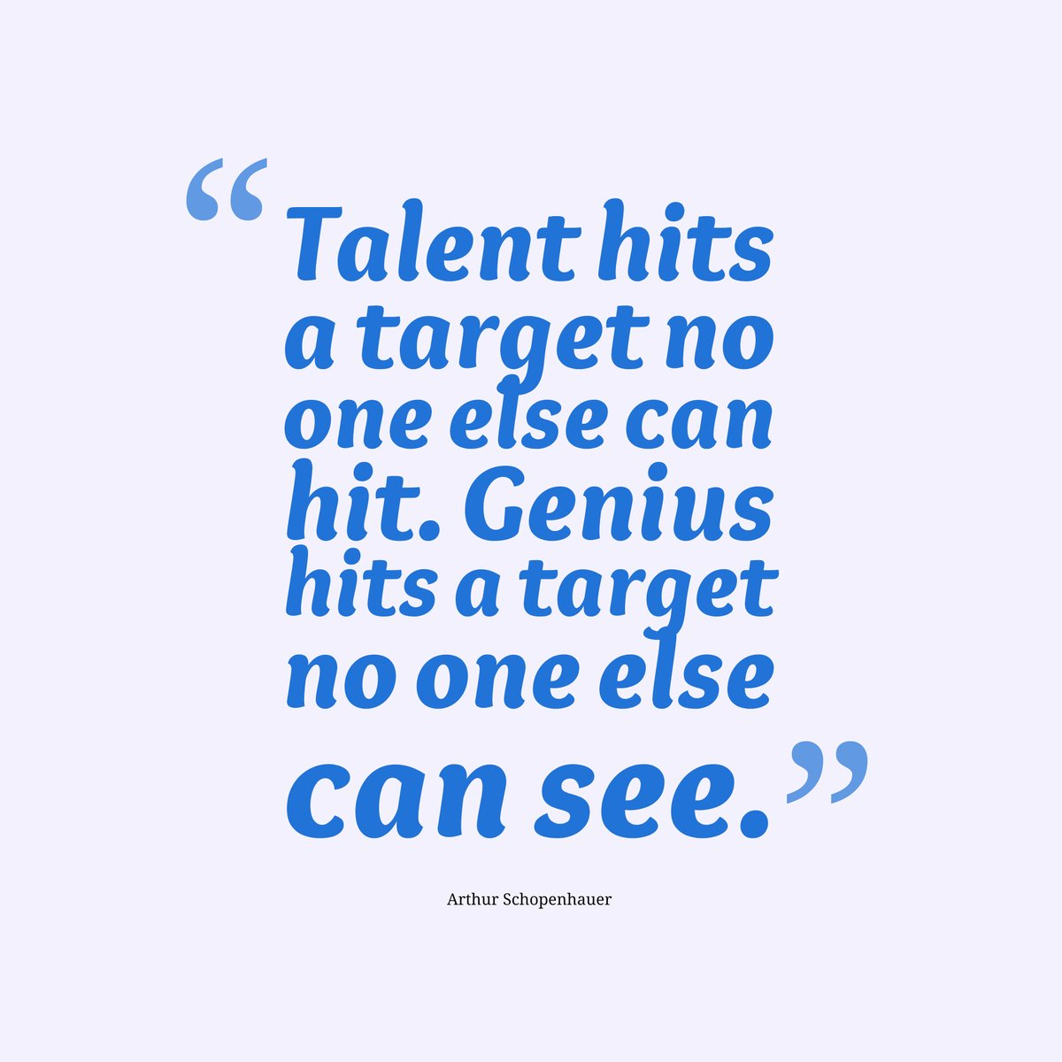 Talents quote Talent hits a target no one else can hit. Genius hits a target no one else can s