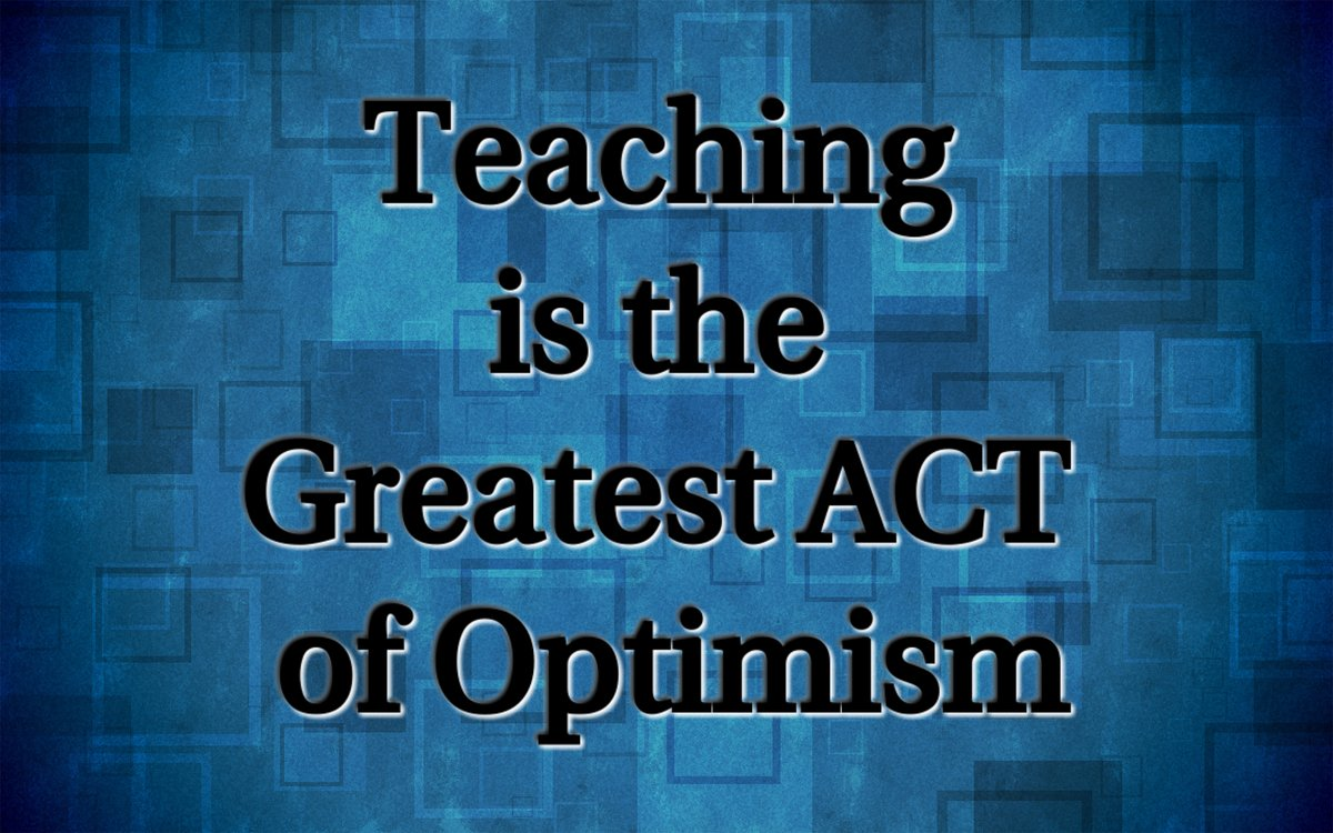 Optimism and pessimism quote Teaching is the greatest act of optimism.