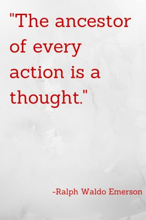 The ancestor of every action is a thought. - Ralph Waldo Emerson