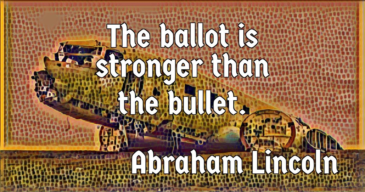 Vote quote The ballot is stronger than the bullet.