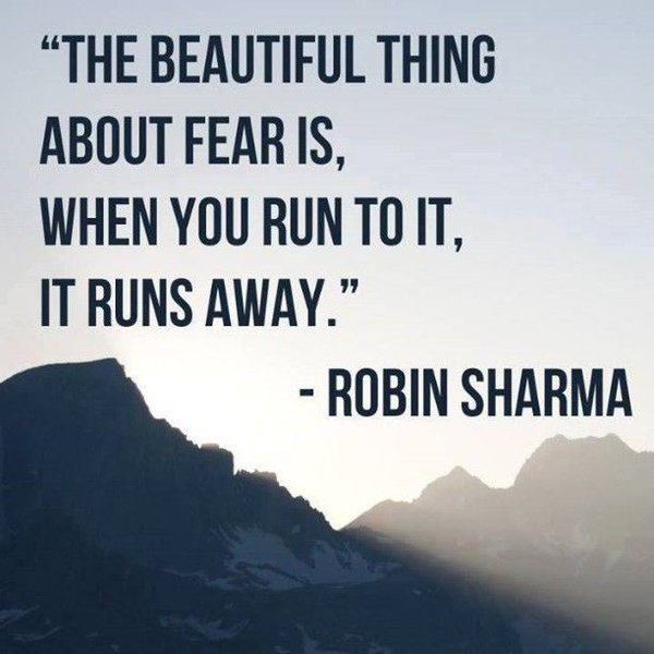The Beautiful Thing About Fear Is When You Run To