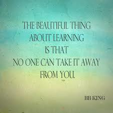 Knowledge and learning quote The beautiful thing about learning is no one can take it away from you.