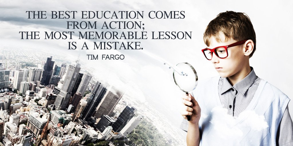 Memorization quote The best education comes from action; the most memorable lesson is a mistake.