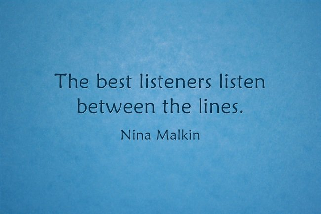 Straight lines quote The best listeners listen between the lines.
