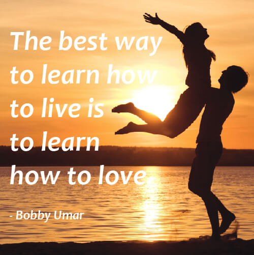 Life quote The best way to learn how to live is to learn how to love.