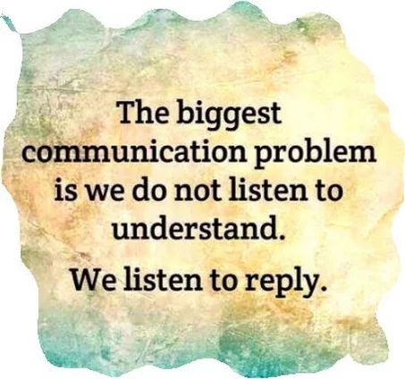 Insoluble problems quote The biggest communication problem is we do not listen to undrstand. We listen to
