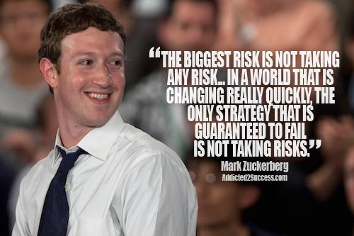 Quickness quote The biggest risk is not taking any risk. In a world that is changing really quic