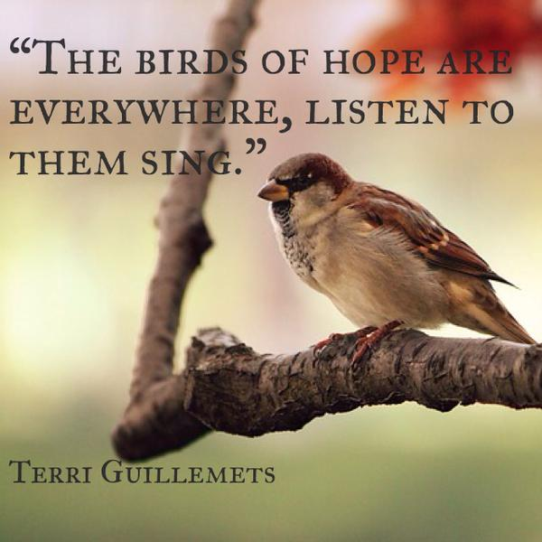 Singing quote The birds of hope are everywhere, listen to them sing.