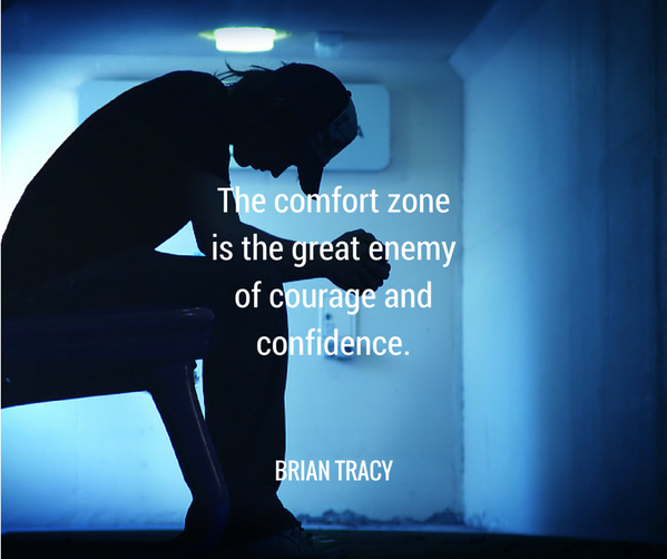 Zone quote The comfort zone if great enemy of courage and confidence.
