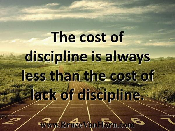 Consequences quote The cost of discipline is always less than the cost of lack of discipline.