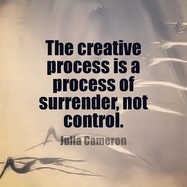 The creative process is a process of surrender, not control. - Julia Cameron