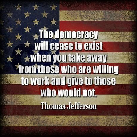 Would be quote The democracy will cease to exist when you take away from those who are willing