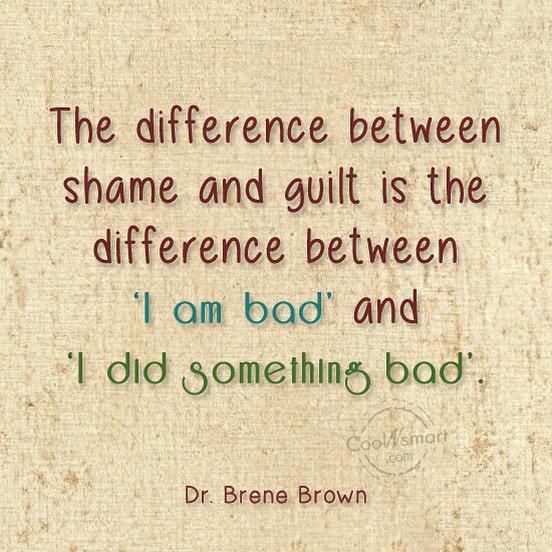 "Shamefully quote The difference between shame and guilt is the difference between ""I am bad' and"