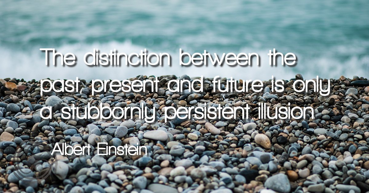 Illusion quote The distinction between the past, present and future is only a stubbornly presen