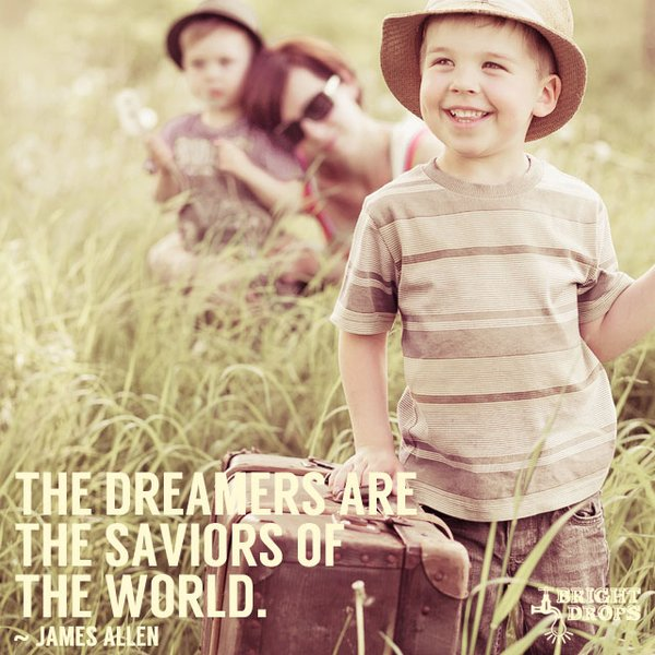 Dreamer quote The dreamers are the saviors of the world.