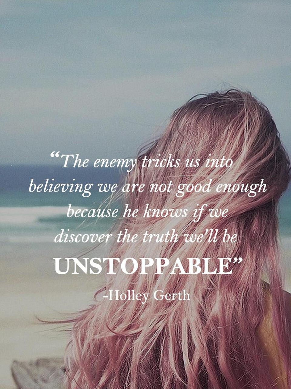 Good enough quote The enemy tricks us into believing we are not good enough because he knows if we