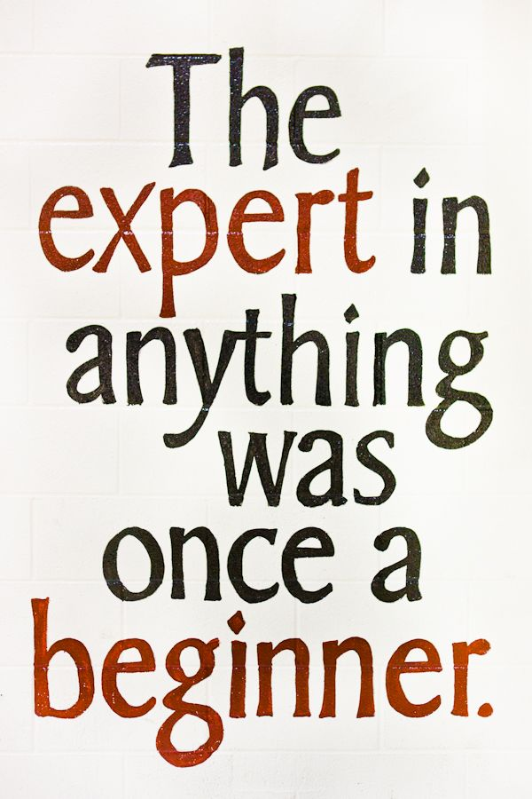 Beginner quote The expert in anything was once a beginner.