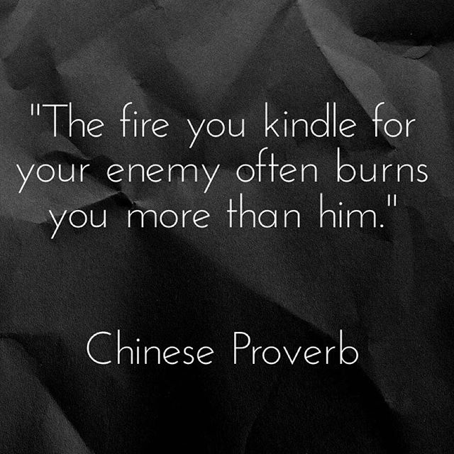 Chinese Proverbs quote The fire you kindle for your enemy often burns you more than him.