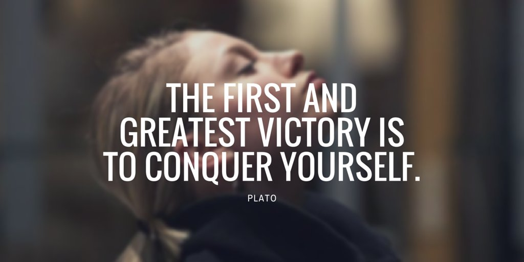 The first and greatest victory is to conquer yourself. - Plato