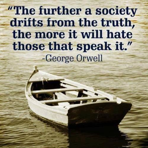 Government and society quote The further a society drifts from the truth, the more it will hate those that sp