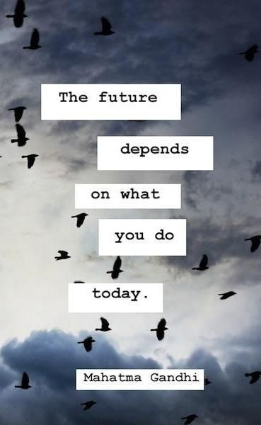 Depends quote The future depends on what you do today.
