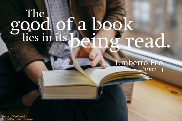 Umberto Eco quote The good of a book lies in its being read.
