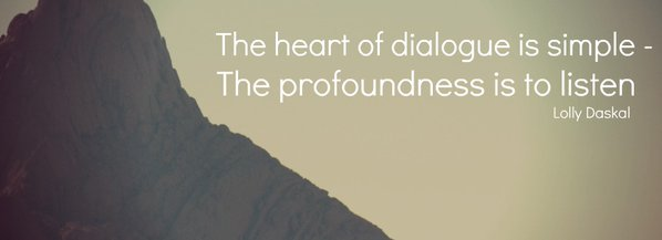 Profound quote The heart of dialogue is simple- The profoundness is to listen.