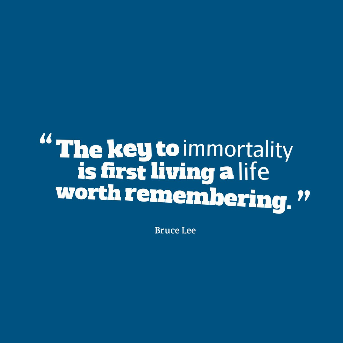Remember quote The key to immortality is first living a life worth remembering.