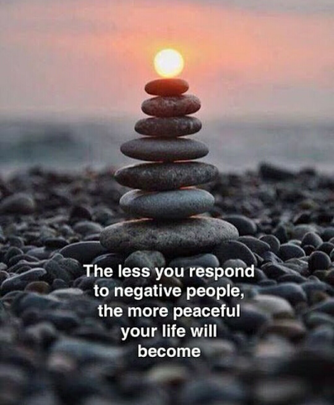 The less you respond to negative people, the more peaceful your life will become. -