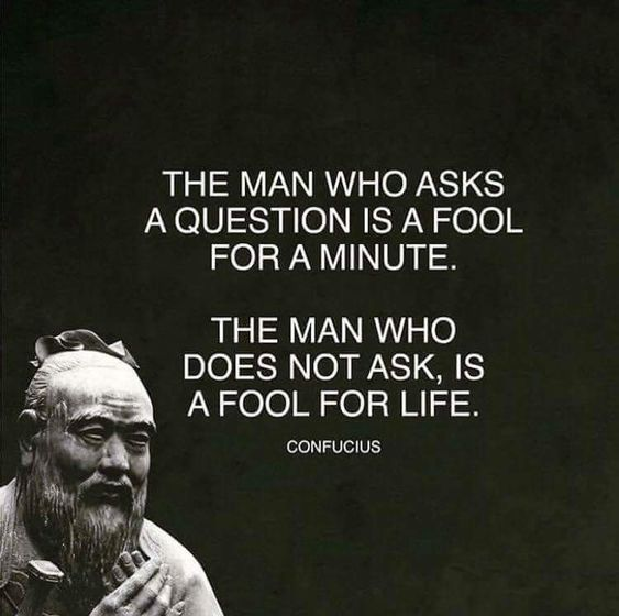 Holy man quote The man who asks a question is a fool for a minute. The man who does not ask, is