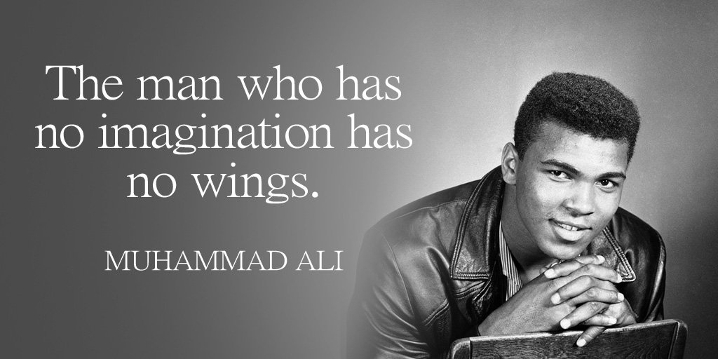 Muhammad Ali quote The man who has no imagination has no wings.