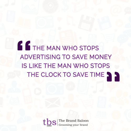 Advertising quote The man who stops advertising to save money is like the man who stops the clock