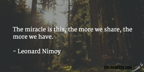 Miracle quote The miracle is this, the more we share, the more we have.