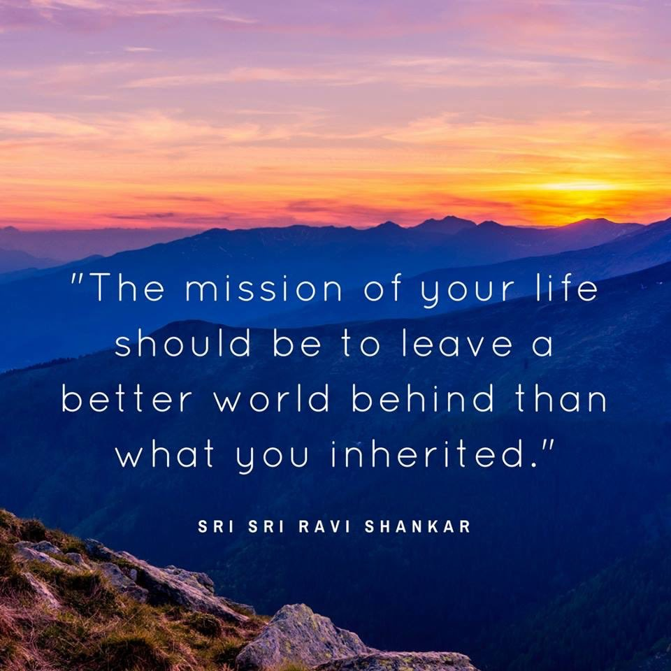 Worlds quote The mission of your life should be to leave a better world behind than what you