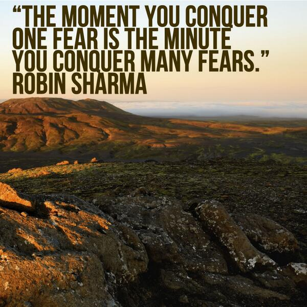 Conquering quote The moment you conquer one fear is the minute you conquer many fears.