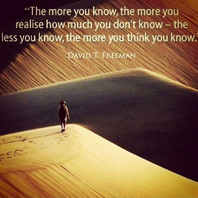 You think you know quote The more you know, the more you realise how much you don't know - the less you k