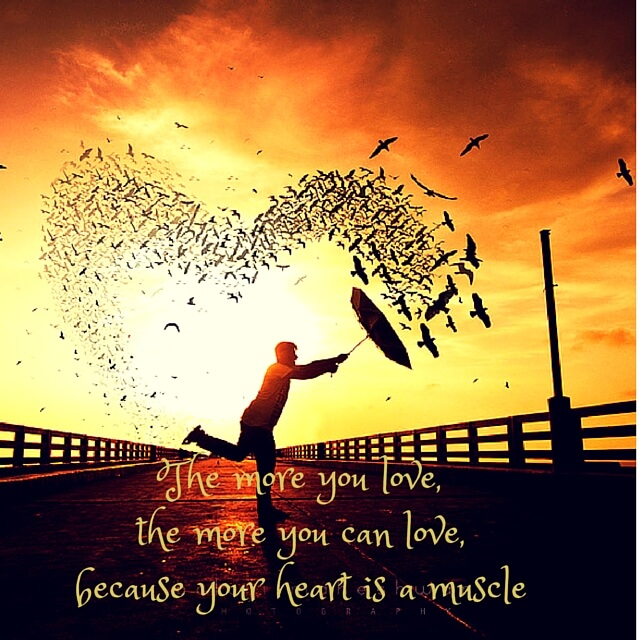 Muscles quote The more you love, the more you can love, because your heart is a muscle.