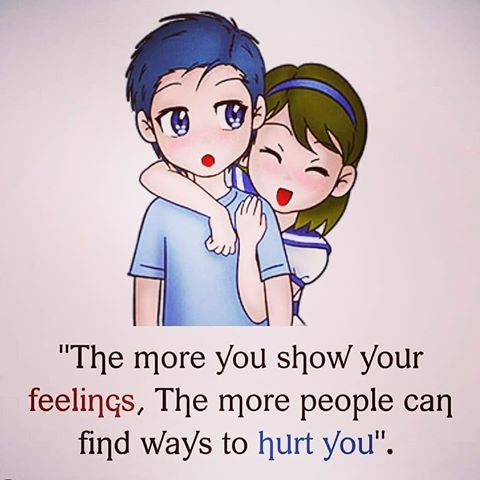 Hurt feelings quote The more you show your feelings, the more people can find ways to hurt you.