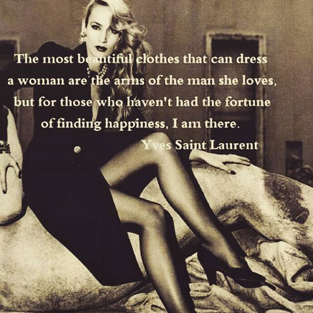 Fashion industry quote The most beautiful clothes that can dress a woman are the arms of the man she lo
