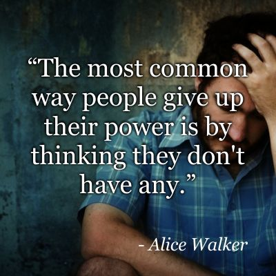 Commonly quote The most common way people give up their power is be thinking they don't have an