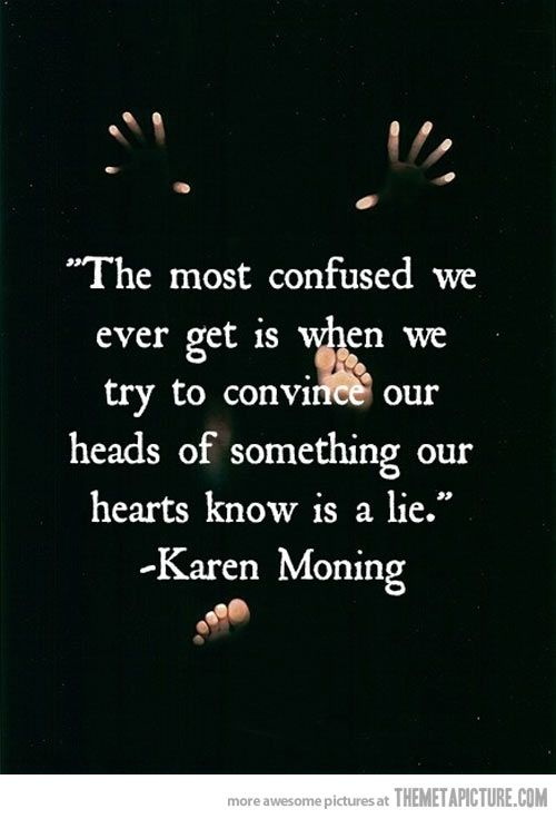 Confusion quote The most confused we ever get is when we try to convince our heads of something