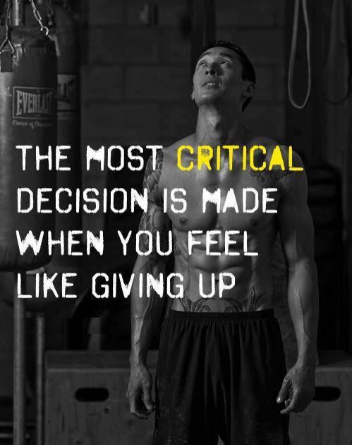 Criticism quote The most critical decision is made when you feel like giving up.