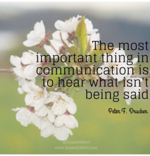 Nonviolent communication quote The most important thing in communication is to hear what isn't being said.