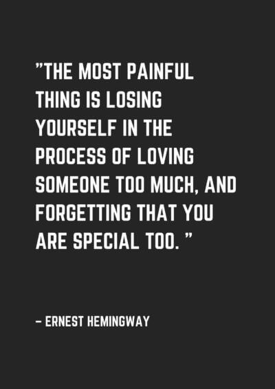 Things to do quote The most painful thing is losing yourself in the process of loving someone too m