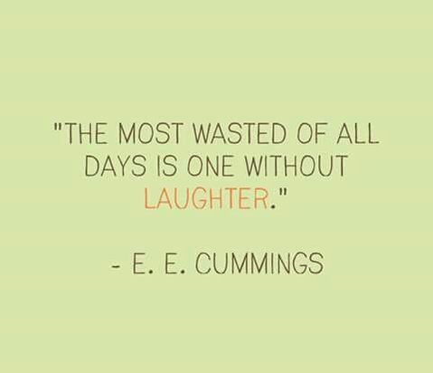 E. E. cummings quote The most wasted of all days is one without laughter.