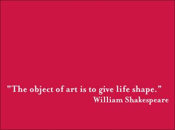 The object of art is to give life shape. - William Shakespeare