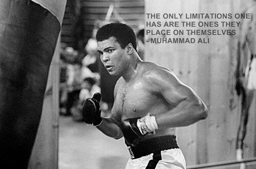 The only limitations one has are the ones they place on themselves. - Muhammad Ali