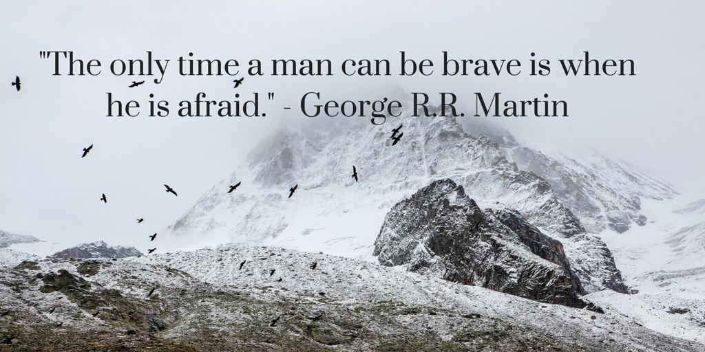 Brave quote The only time a man can be brave is when he is afraid.