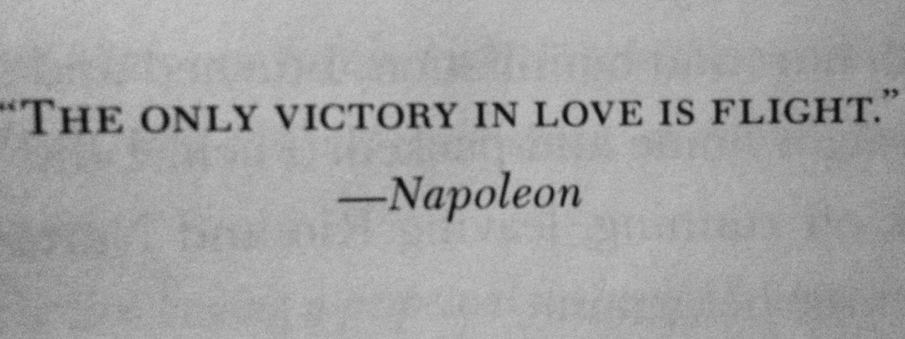 The only victory in love is flight. - Napoleon