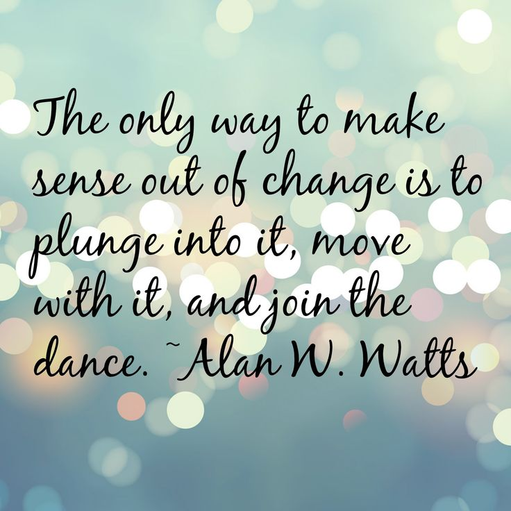 Join quote The only way to make sense out of change is to plunge into it, move with it, and